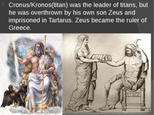 Cronus/Kronos(titan) was the leader of titans, but he was overthrown by his o
