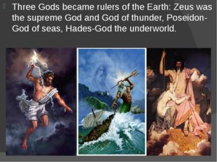 Three Gods became rulers of the Earth: Zeus was the supreme God and God of th