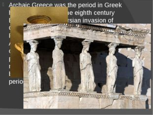 Archaic Greece was the period in Greek history lasting from the eighth centur