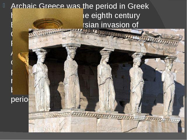 Archaic Greece was the period in Greek history lasting from the eighth centur...