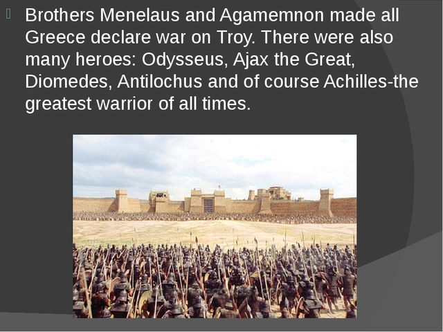 Brothers Menelaus and Agamemnon made all Greece declare war on Troy. There we...