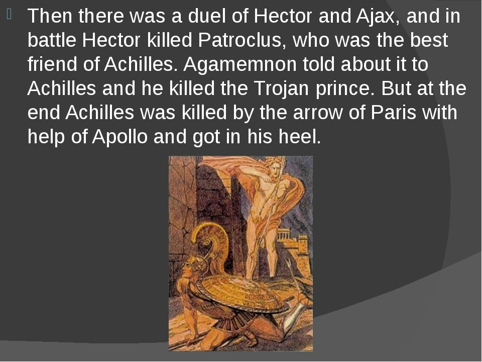 Then there was a duel of Hector and Ajax, and in battle Hector killed Patrocl...