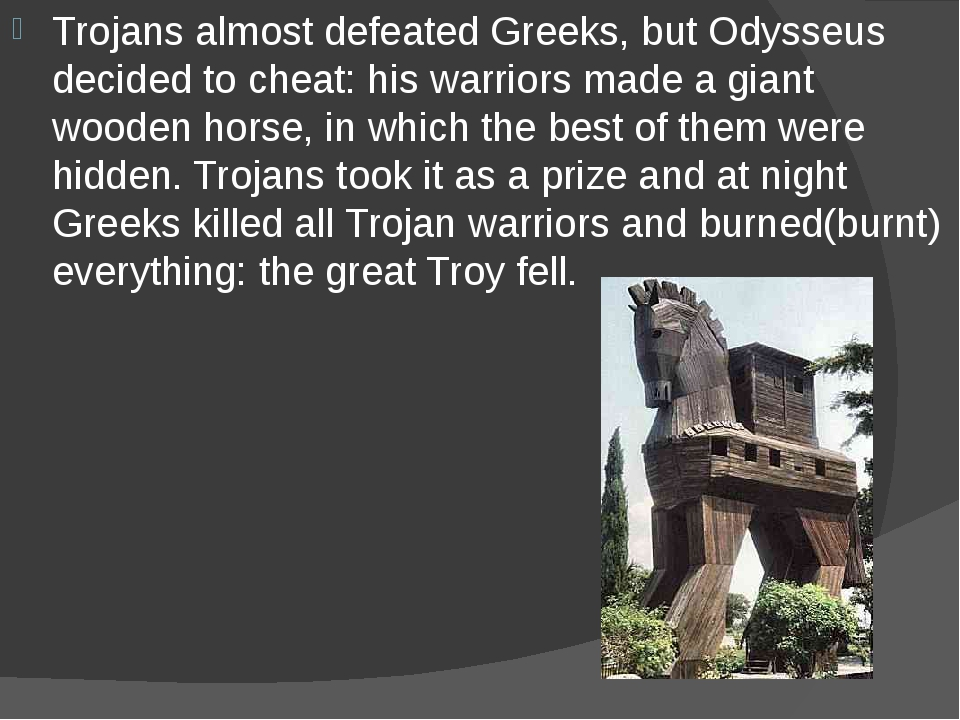 Trojans almost defeated Greeks, but Odysseus decided to cheat: his warriors m...