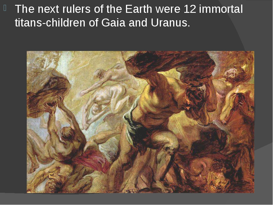 The next rulers of the Earth were 12 immortal titans-children of Gaia and Ura...