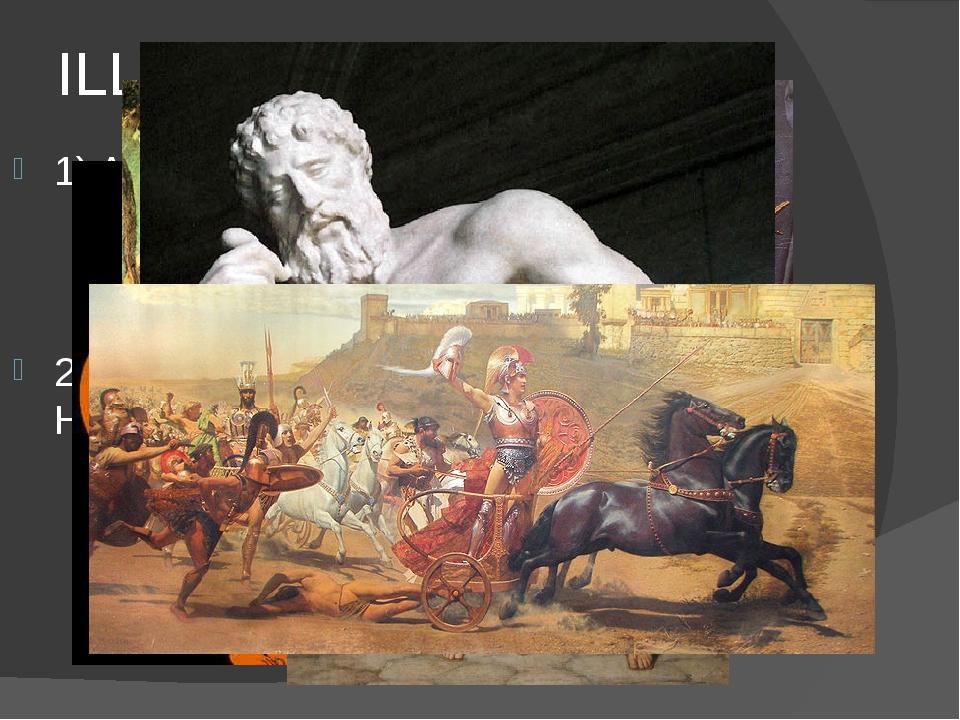 ILLIAD 1) Author – Homer. 2) Heroes – Achilles, Hector, Odysseus, Paris, Hele...