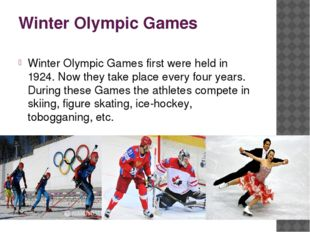 Winter Olympic Games Winter Olympic Games first were held in 1924. Now they t