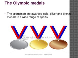 The Olympic medals The sportsmen are awarded gold, silver and bronze medals i