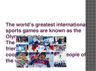 The world's greatest international sports games are known as the Olympic gam