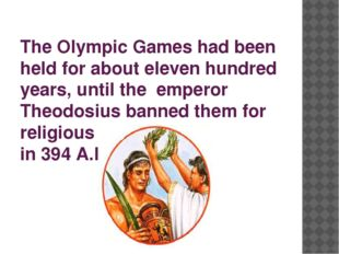 The Olympic Games had been held for about eleven hundred years, until the em