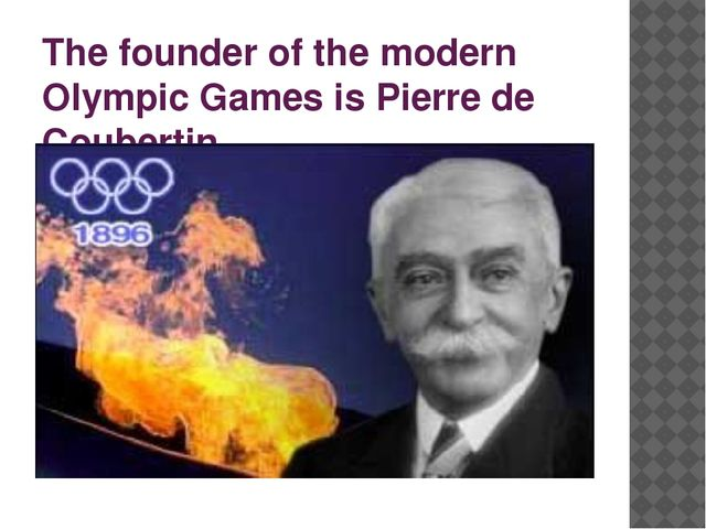 The founder of the modern Olympic Games is Pierre de Coubertin.