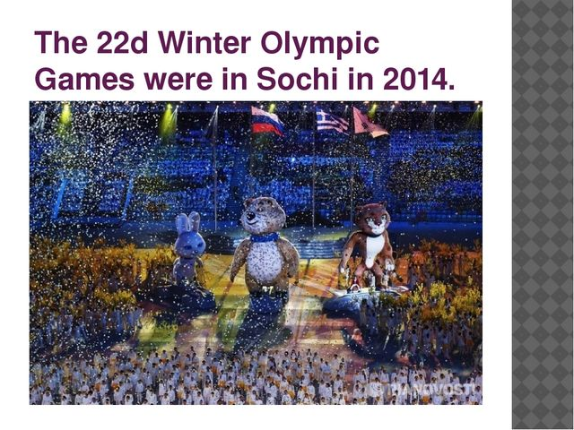 The 22d Winter Olympic Games were in Sochi in 2014.