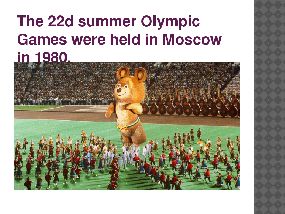 The 22d summer Olympic Games were held in Moscow in 1980.