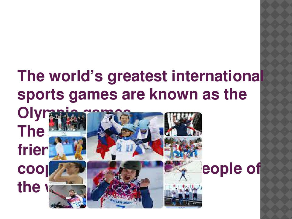 The world's greatest international sports games are known as the Olympic gam...