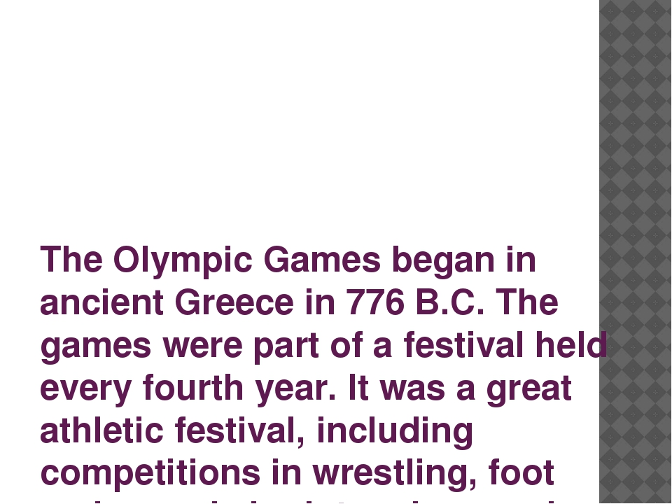 The Olympic Games began in ancient Greece in 776 B.C. The games were part of...