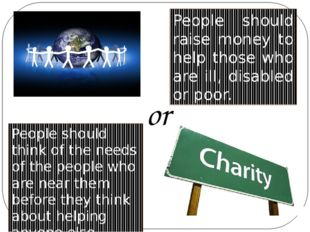People should raise money to help those who are ill, disabled or poor. People