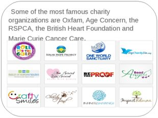 Some of the most famous charity organizations are Oxfam, Age Concern, the RS