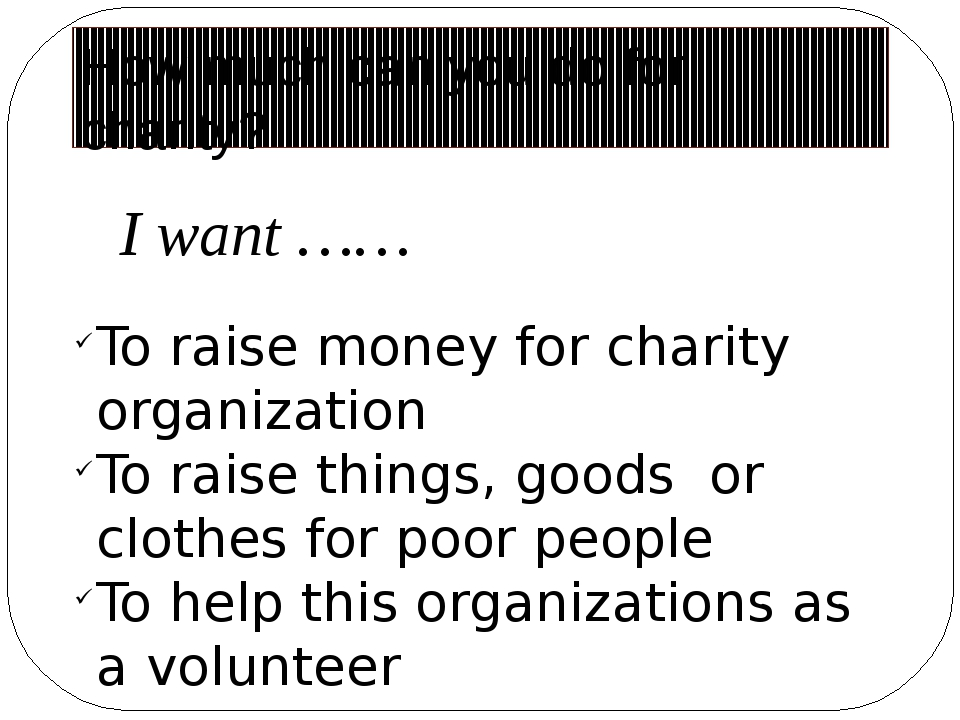 How much can you do for charity? To raise money for charity organization To r...