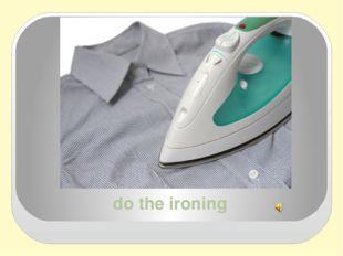 do the ironing