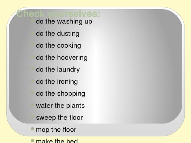 Check yourselves: do the washing up do the dusting do the cooking do the hoov...