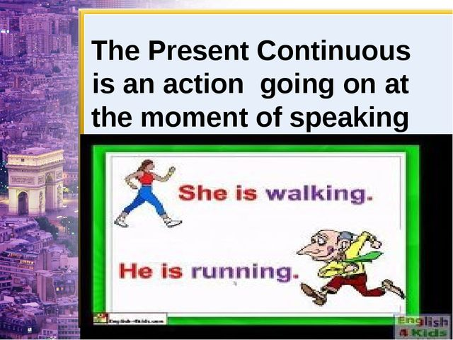 The Present Continuous is an action going on at the moment of speaking