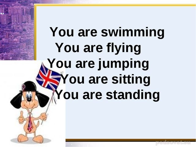 You are swimming You are flying You are jumping You are sitting You are stan...