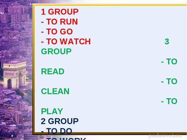 1 GROUP - TO RUN - TO GO - TO WATCH 3 GROUP - TO READ - TO CLEAN - TO PLAY 2...