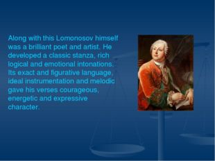 Along with this Lomonosov himself was a brilliant poet and artist. He develo
