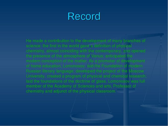 Record He made a contribution to the development of many branches of science:...