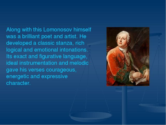 Along with this Lomonosov himself was a brilliant poet and artist. He develo...