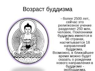 Возраст буддизма - более 2500 лет, сейчас это религиозное учение разделяет 25