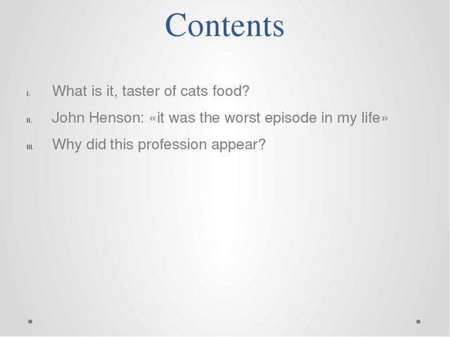 Contents What is it, taster of cats food? John Henson: «it was the worst epis...