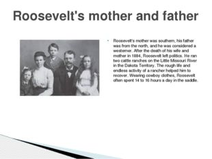 Roosevelt's mother was southern, his father was from the north, and he was co
