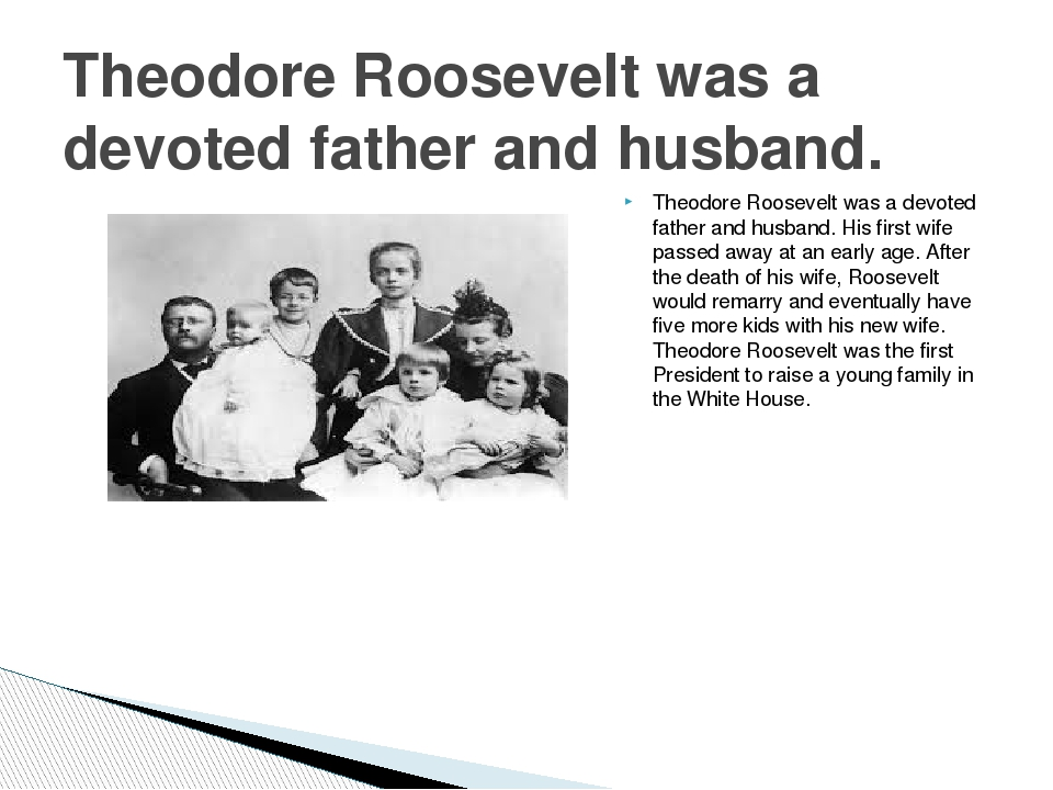 Theodore Roosevelt was a devoted father and husband. His first wife passed aw...