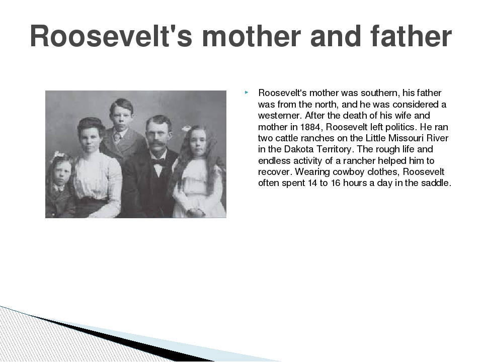 Roosevelt's mother was southern, his father was from the north, and he was co...