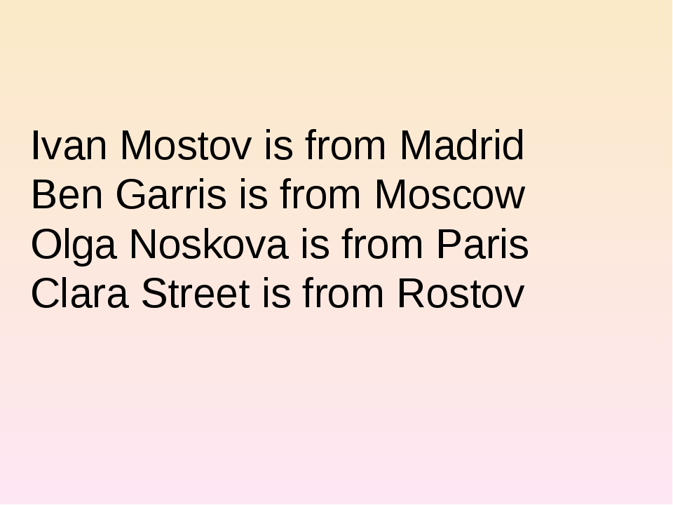 Ivan Mostov is from Madrid Ben Garris is from Moscow Olga Noskova is from Par...