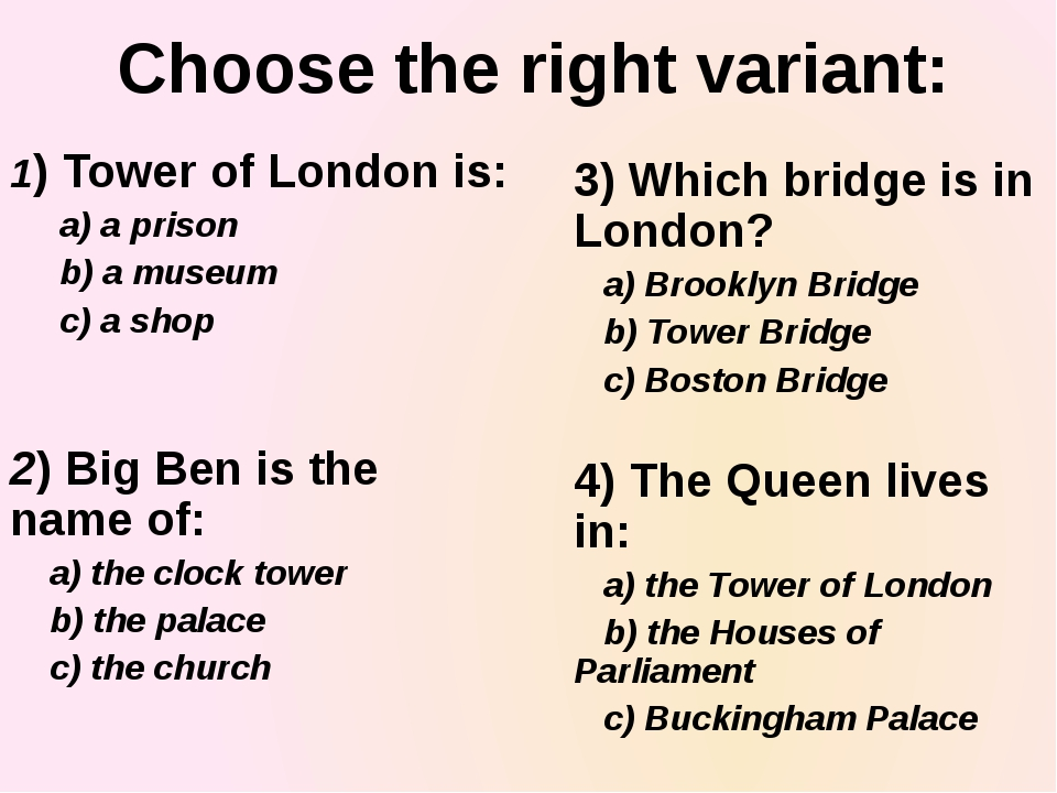Choose the right variant: 1) Tower of London is: a) a prison b) a museum c) a...
