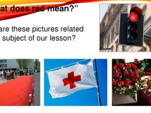 """""""What does red mean?"""" How are these pictures related to the subject of our le"""