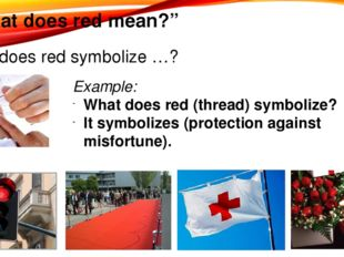 """""""What does red mean?"""" What does red symbolize …? Example: What does red (thre"""