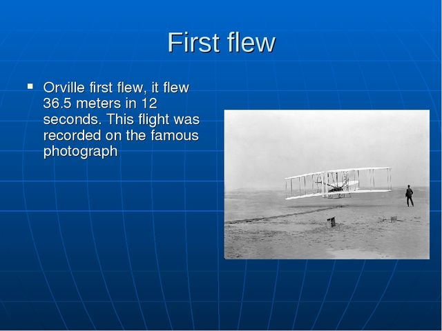First flew Orville first flew, it flew 36.5 meters in 12 seconds. This flight...