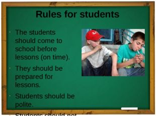 Rules for students The students should come to school before lessons (on time