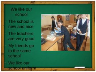 We like our school The school is new and nice The teachers are very good My f