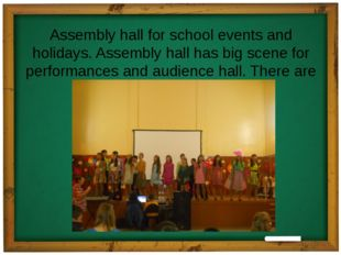 Assembly hall for school events and holidays. Assembly hall has big scene for
