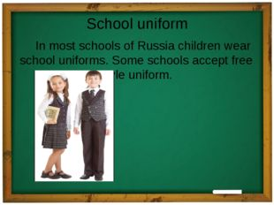 School uniform In most schools of Russia children wear school uniforms. Some