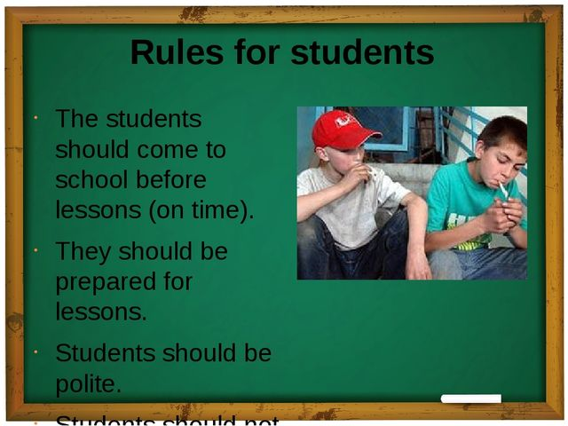 Rules for students The students should come to school before lessons (on time...