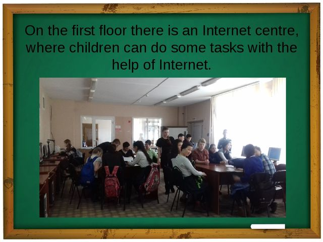 On the first floor there is an Internet centre, where children can do some ta...
