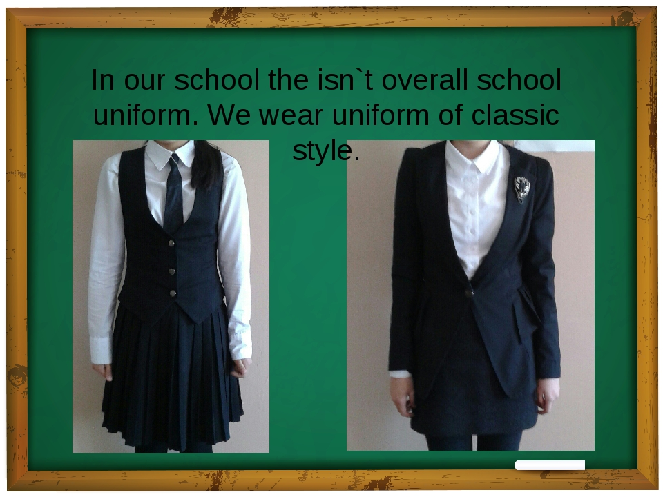 In our school the isn`t overall school uniform. We wear uniform of classic st...