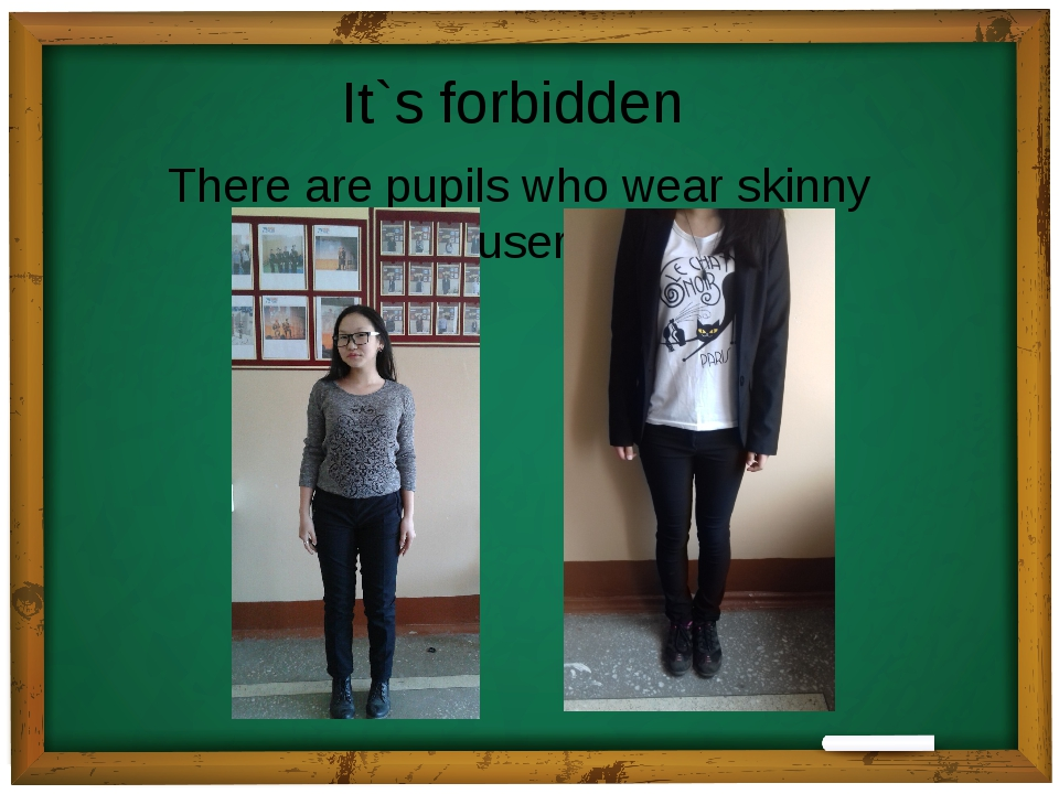 It`s forbidden There are pupils who wear skinny trousers.