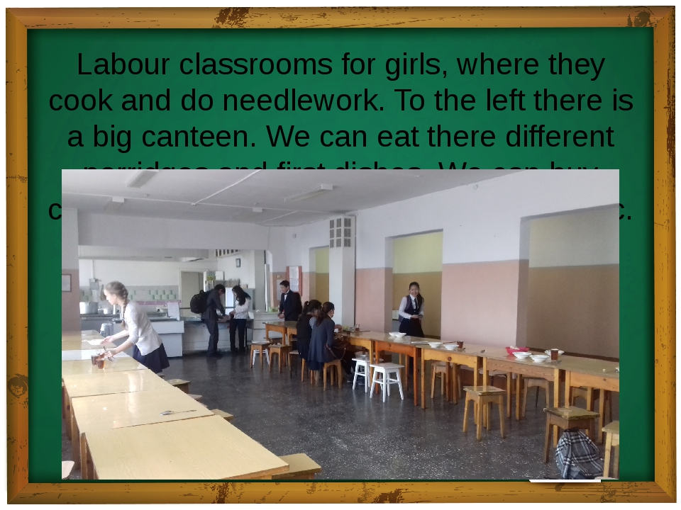 Labour classrooms for girls, where they cook and do needlework. To the left t...