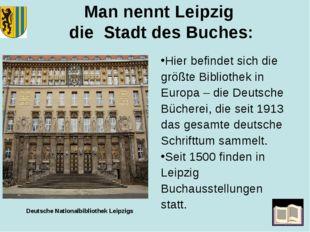 Man nennt Leipzig die Stadt des Buches: Hier befindet sich die größte Bibliot