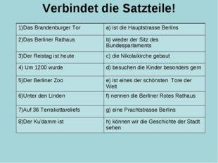 Verbindet die Satzteile! 1)Das Brandenburger Tora) ist die Hauptstrasse Berl